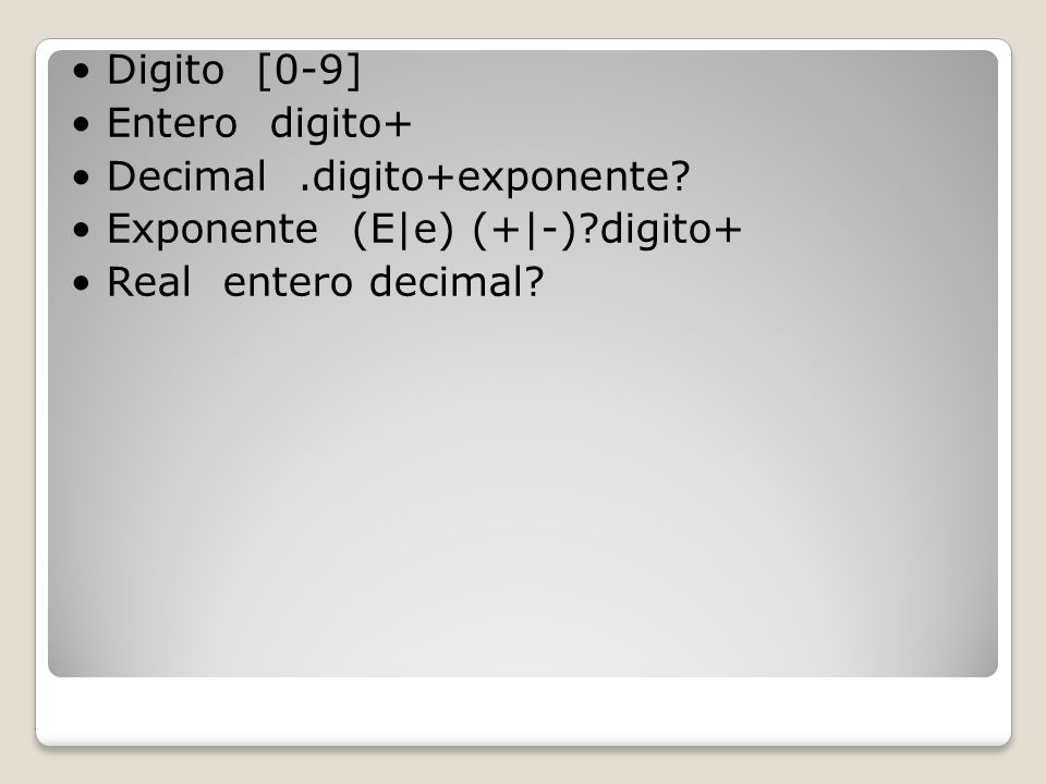 • Digito [0-9] • Entero digito+ • Decimal. digito+exponente